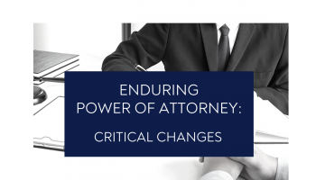 Enduring Power of Attorney: Critical Changes